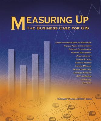 Measuring Up: The Business Case for GIS 9781589480889
