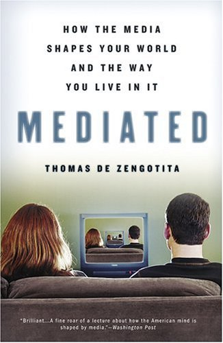 Mediated: How the Media Shapes Your World and the Way You Live in It 9781582343570