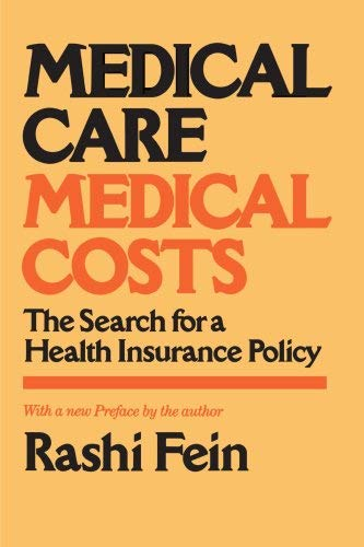 Medical Care Medical Cost: The Search for a Health Insurance Policy 9781583483107