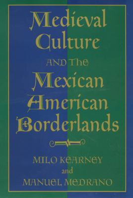 Medieval Culture and the Mexican American Borderlands 9781585441327