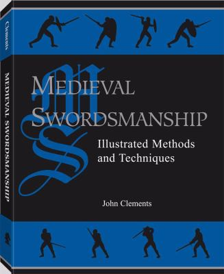 Medieval Swordsmanship: Illustrated Methods and Techniques 9781581600049
