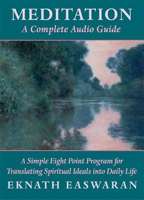 Meditation: A Complete Audio Guide: A Simple Eight Point Program for Translating Spiritual Ideals Into Daily Life 9781586386368