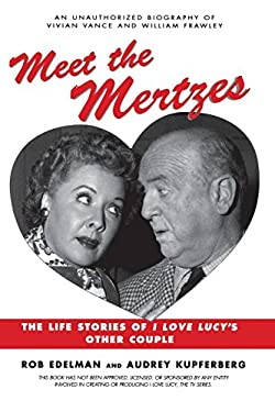 Meet the Mertzes: The Life Stories of I Love Lucy's Other Couple 9781580630955