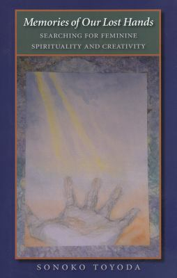 Memories of Our Lost Hands: Searching for Feminine Spirituality and Creativity 9781585444359