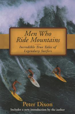 Men Who Ride Mountains: Incredible True Tales of Legendary Surfers 9781585743889