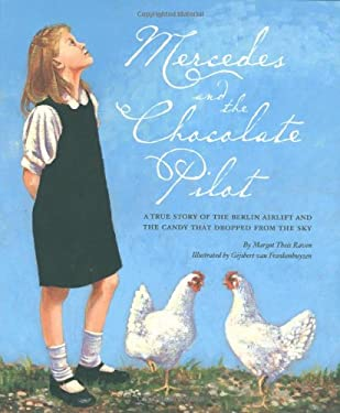 Mercedes and the Chocolate Pilot: A True Story of the Berlin Airlift and the Candy That Dropped from the Sky 9781585360697