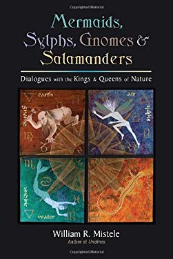 Mermaids, Sylphs, Gnomes, and Salamanders: Dialogues with the Kings and Queens of Nature 9781583944936