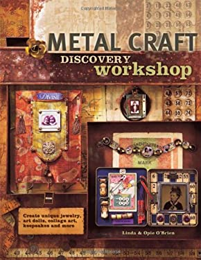 Metal Craft Discovery Workshop: Create Unique Jewelry, Art Dolls, Collage Art, Keepsakes and More! 9781581806465