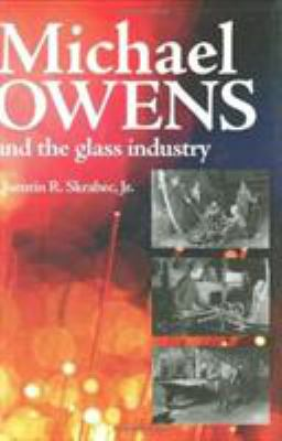 Michael Owens and the Glass Industry 9781589803855