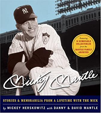 Mickey Mantle: Stories & Memorabilia from a Lifetime with the Mick [With Removable Reproductions of Memorabilla] 9781584795476