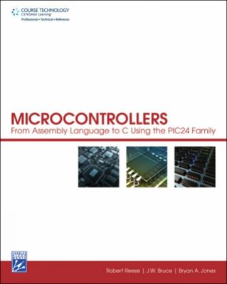 Microcontrollers: From Assembly Language to C Using the PIC24 Family [With CDROM]