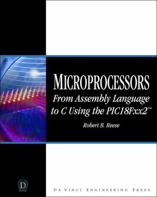 Microprocessors: From Assembly Language to C Using the PIC18Fxx2 [With CDROM] 9781584503781