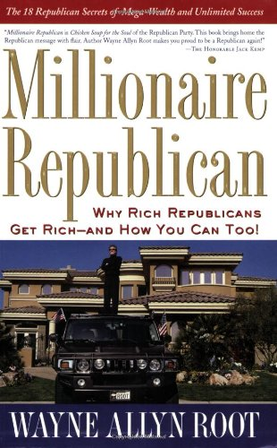 Millionaire Republican: Why Rich Republicans Get Rich--And How You Can Too! 9781585425129
