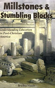 Millstones & Stumbling Blocks: Understanding Education in Post-Christian America 9781587365560