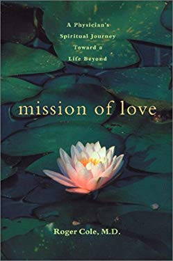 Mission of Love: A Physician's Spiritual Journey Toward a Life Beyond 9781587611308