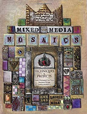 Mixed Media Mosaics: Techniques & Projects Using Polymer Clay Tiles Beads & Other Embellishments 9781581809831