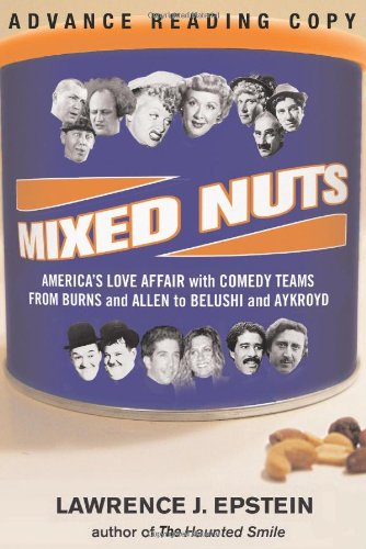 Mixed Nuts: America's Love Affair with Comedy Teams from Burns and Allen to Belushi and Aykroyd 9781586481902