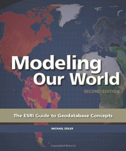 Modeling Our World: The ESRI Guide to Geodatabase Concepts 9781589482784