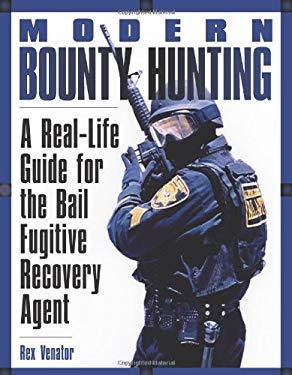 Modern Bounty Hunting: A Real-Life Guide for the Bail Fugitive Recovery Agent 9781581604764