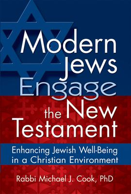 Modern Jews Engage the New Testament: Enhancing Jewish Well-Being in a Christian Environment 9781580233132