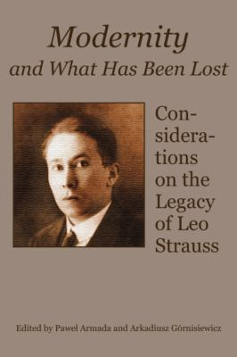 Modernity and What Has Been Lost: Considerations on the Legacy of Leo Strauss 9781587315114