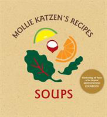 Mollie Katzen's Recipes Soups: Soups 9781580088770
