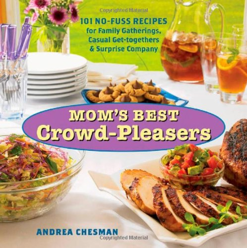 Mom's Best Crowd-Pleasers: 101 No-Fuss Recipes for Family Gatherings, Casual Get-Togethers & Surprise Company 9781580176293
