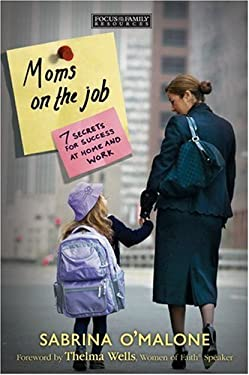 Moms on the Job: 7 Secrets for Success at Home and Work 9781589973572