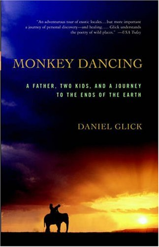 Monkey Dancing: A Father, Two Kids, and a Journey to the Ends of the Earth 9781586482374