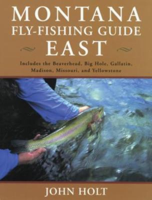Montana Fly Fishing Guide East: East of the Continental Divide 9781585745296