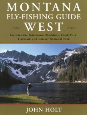 Montana Fly Fishing Guide West: West of the Continental Divide 9781585745302