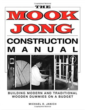 Mook Jong Construction Manual: Building Modern and Traditional Wooden Dummies on a Budget 9781581600773