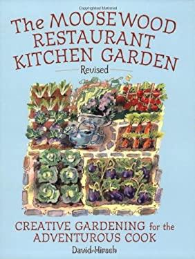 Moosewood Restaurant Kitchen Garden: Creative Gardening for the Adventurous Cook 9781580086660