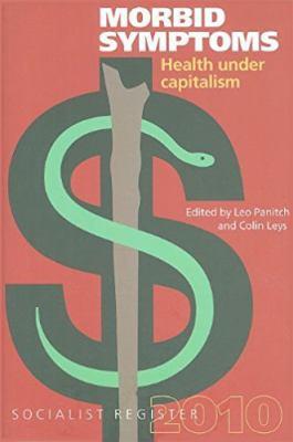 Morbid Symptoms: Health Under Capitalism 9781583672037