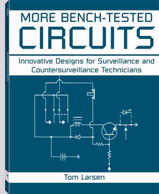 More Bench-Tested Circuits: Innovative Designs for Surveillance and Countersurveillance Technicians 9781581600070