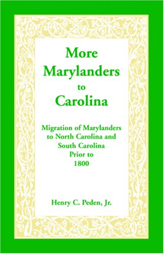 More Marylanders to Carolina: Migration of Marylanders to North Carolina and South Carolina Prior to 1800 9781585490714