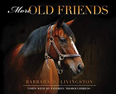 More Old Friends: Visits with My Favorite Thoroughbreds 9781581501711
