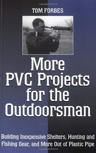 More PVC Projects for the Outdoorsman: Building Inexpensive Shelters, Hunting and Fishing Gear, and More Out of Plastic Pipe 9781581603552