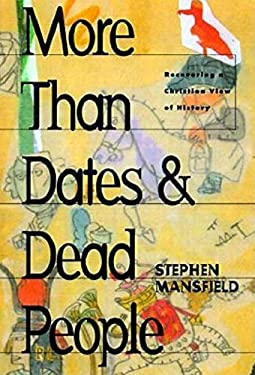 More Than Dates and Dead People: Recovering a Christian View of History 9781581821185