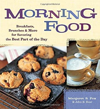 Morning Food: Breakfasts, Brunches & More for Savoring the Best Part of the Day 9781580087827