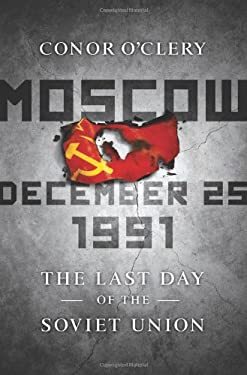 Moscow, December 25, 1991: The Last Day of the Soviet Union 9781586487966