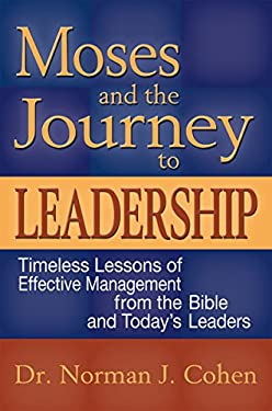 Moses and the Journey to Leadership: Timeless Lessons of Effective Management from the Bible and Today's Leaders 9781580233514