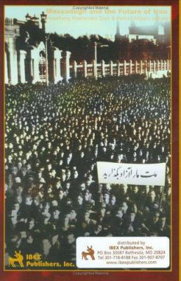 Mossadegh and the Future of Iran 9781588140265
