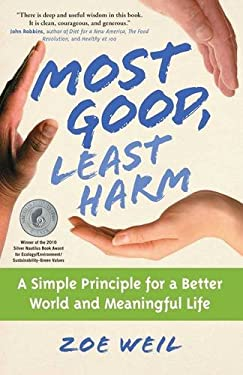 Most Good, Least Harm: A Simple Principle for a Better World and Meaningful Life 9781582702063