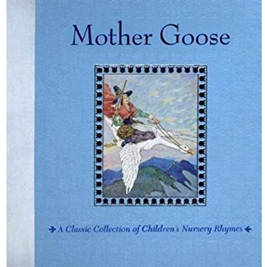 Mother Goose: A Classic Collection of Children's Nursery Rhymes 9781581176872