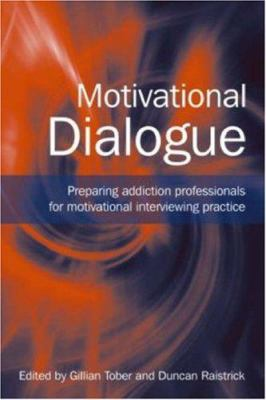 Motivational Dialogue: Preparing Addiction Professionals for Motivational Interviewing Practice 9781583912966