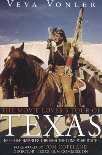 The Movie Lover's Tour of Texas: Reel-Life Rambles Through the Lone Star State 9781589792425
