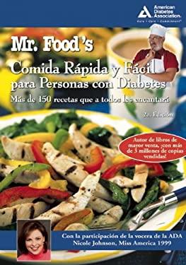 Mr. Food's Comida Rapida y Facil Para Personas Con Diabetes: Mas de 150 Recetas Que A Todos Les Encantara 9781580402620
