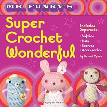 Mr. Funky's Super Crochet Wonderful 9781581809664