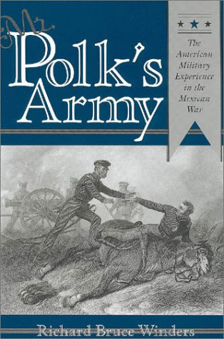 Mr. Polk's Army: The American Military Experience in the Mexican War 9781585441624